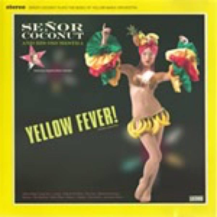 Señor Coconut and His Orchestra (feat. Argenis Brito) – Yellow Fever!